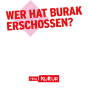 Podcast Wer hat Burak erschossen?   rbbKultur