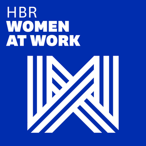 Podcast Women at Work - Harvard Business Review