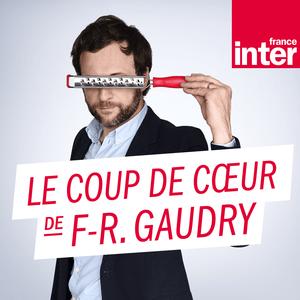 Podcast France Inter - Le coup de cour de François-Régis Gaudry