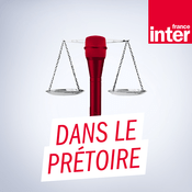 Podcast France Inter - Dans le prétoire