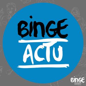 Podcast Binge Actu