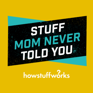 Podcast Stuff Mom Never Told You
