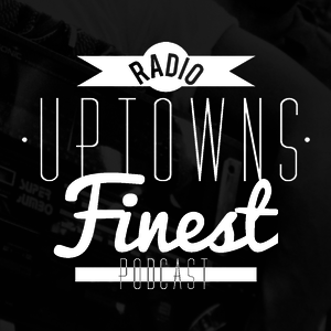 Podcast Uptowns Finest