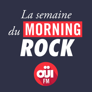 Podcast La Semaine du Morning Rock OUI FM
