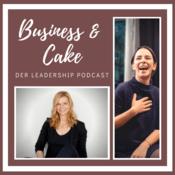 Podcast Business & Cake - Der Leadership Podcast