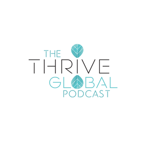 Podcast The Thrive Global Podcast