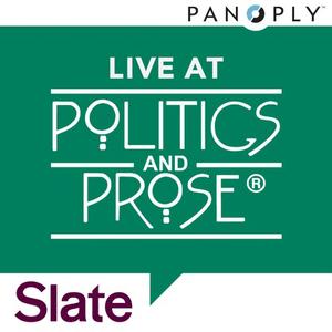 Podcast Slate's Live at Politics and Prose