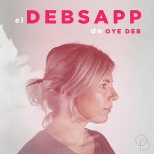 Podcast El DebsApp de Oye Deb