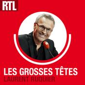 Podcast RTL - Les Grosses Têtes