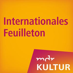 Podcast MDR KULTUR Internationales Feuilleton