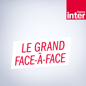 Le Grand Face-à-face - France Inter