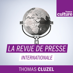 Podcast La Revue de presse internationale - France Culture