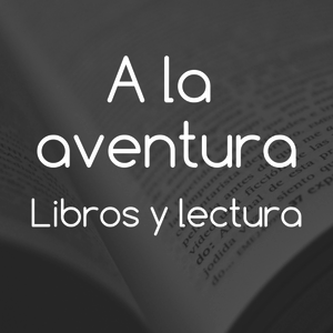 Podcast A la aventura - Libros y lectura