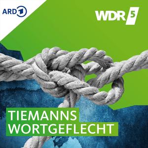 Podcast WDR 5 Tiemanns Wortgeflecht