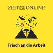 Podcast Frisch an die Arbeit - ZEIT ONLINE
