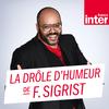 France Inter - La drôle d'humeur de Frédérick Sigrist