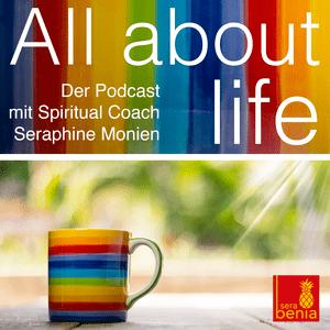 Podcast All about life – Der Podcast mit Spiritual Coach Seraphine Monien