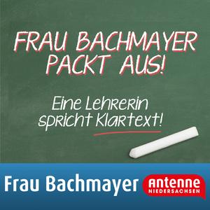 Podcast Frau Bachmayer packt aus! - Lehrer sprechen Klartext