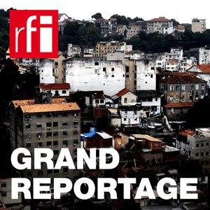 Podcast RFI - Grand reportage