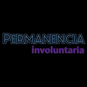 Podcast Permanencia Involuntaria