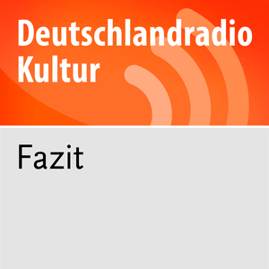 Podcast Fazit - Kultur vom Tage - Deutschlandfunk Kultur