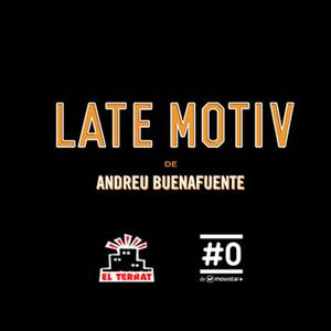 Podcast LATE MOTIV de Andreu Buenafuente