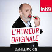 Podcast France Inter - L'humeur originale de Daniel Morin