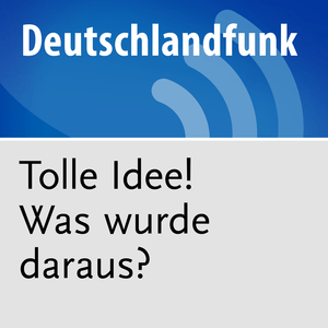 Podcast Tolle Idee! - Was wurde daraus?
